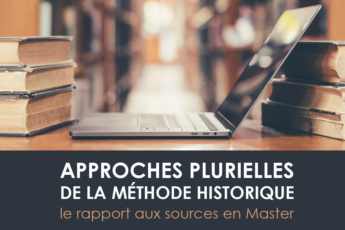 APPROCHES PLURIELLES DE LA MÉTHODE HISTORIQUE le rapport aux sources en Master